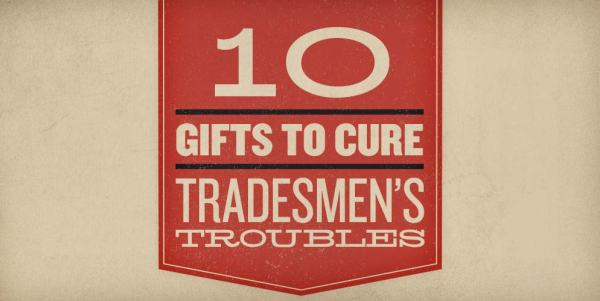10 Christmas Gifts to Cure Tradesmen's Troubles