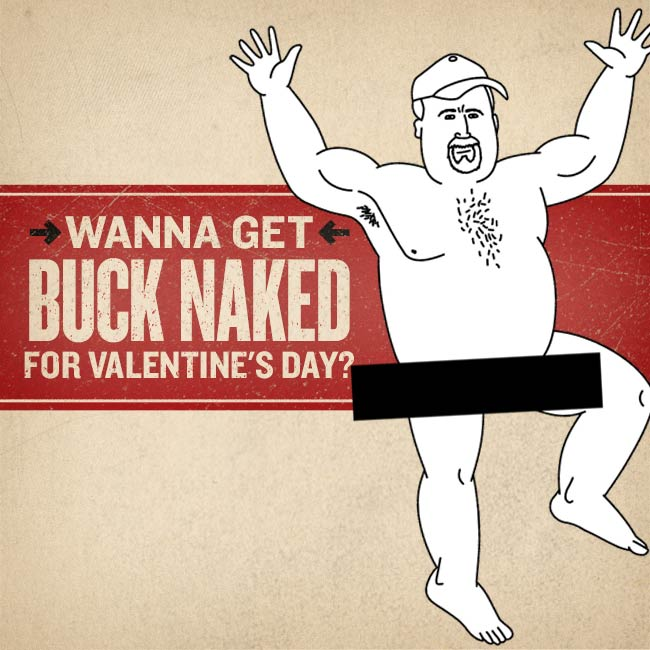 "Valentine featuring Buck Naked Underwear says ""Wanna Get Buck Naked For Valentine's Day?"""