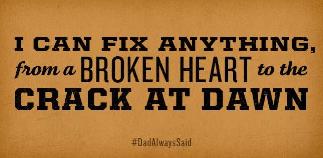 "#DadAlwaysSaid ""I can fix anything, from a broken heart to the crack at dawn…"""